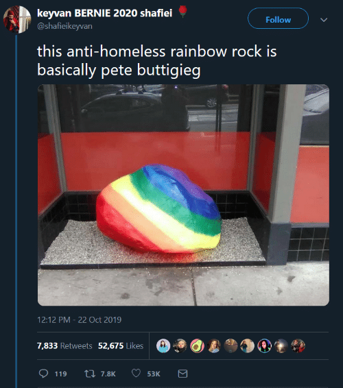 Bernie: keyvan BERNIE 2020 shafiei  @shafieikeyvan  Follow  this anti-homeless rainbow rock is  basically pete buttigieg  12:12 PM 22 Oct 2019  7,833 Retweets 52,675 Likes  L7.8K  119  53K