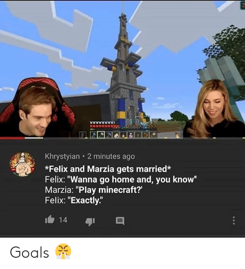 """Dank Memes: Khrystyian 2 minutes ago  *Felix and Marzia gets married*  Felix: """"Wanna go home and, you know""""  Marzia: """"Play minecraft?'  Felix: """"Exactly""""  14 Goals 😤"""