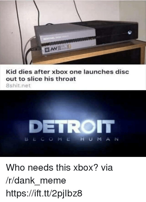Dank Meme: Kid dies after xbox one launches disc  out to slice his throat  8shit.net  DETROIT  BECOMEHUMAN Who needs this xbox? via /r/dank_meme https://ift.tt/2pjIbz8