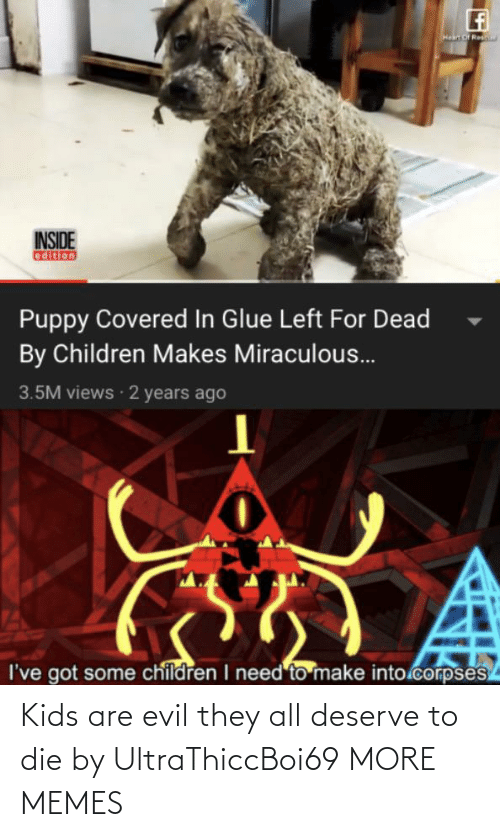 all: Kids are evil they all deserve to die by UltraThiccBoi69 MORE MEMES