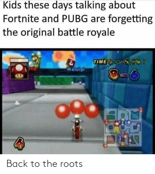 these days: Kids these days talking about  Fortnite and PUBG are forgetting  the original battle royale  TIME S  Waluigi  8-6 Back to the roots
