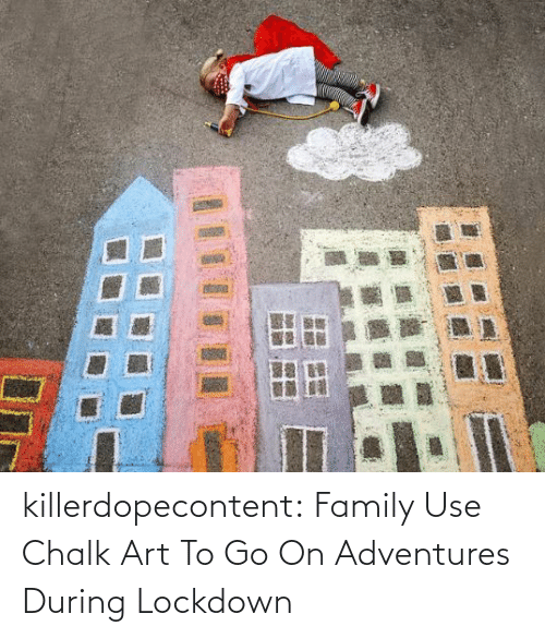 add: killerdopecontent:    Family Use Chalk Art To Go On Adventures During Lockdown