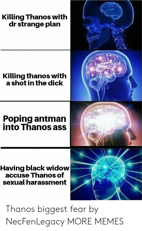 accuse: Killing Thanos with  dr strange plan  Killing thanos with  a shot in the dick  Poping antman  into Thanos ass  Having black widow  accuse Thanos of  sexual harassment Thanos biggest fear by NecFenLegacy MORE MEMES