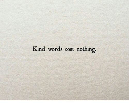 Words, Nothing, and Kind Words: Kind words cost nothing