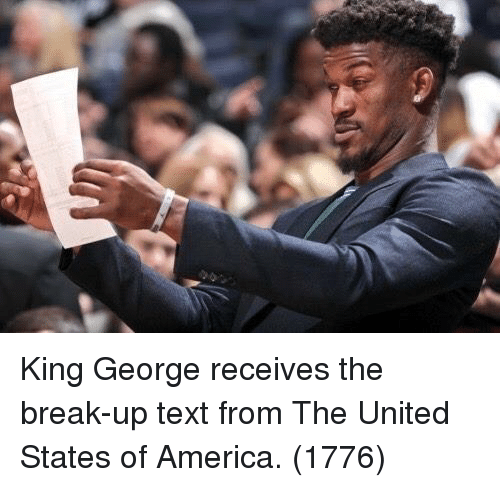 states of america: King George receives the break-up text from The United States of America. (1776)