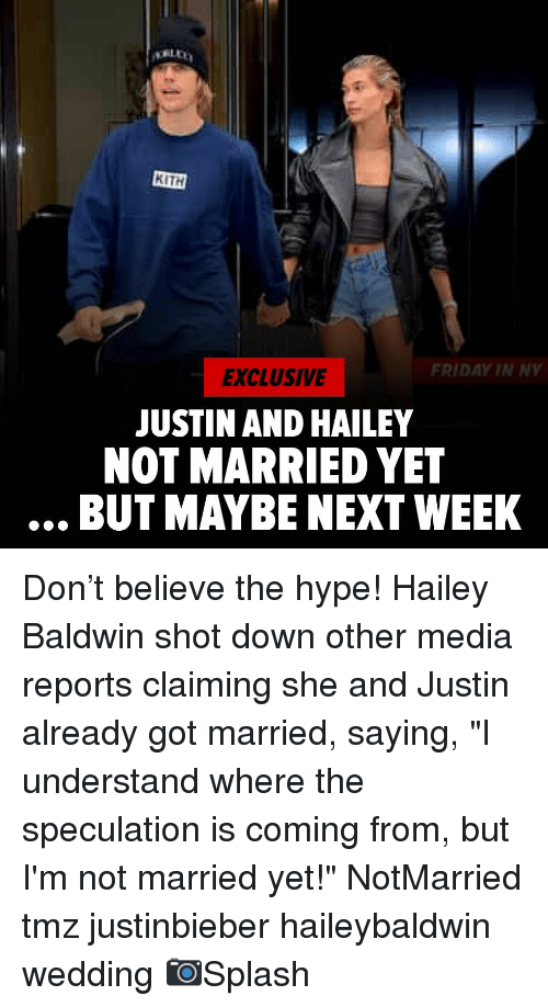 "Friday, Hype, and Memes: KITH  FRIDAY IN NY  EXCLUSIVE  JUSTIN AND HAILEY  NOT MARRIED YET  BUT MAYBE NEXT WEEK Don't believe the hype! Hailey Baldwin shot down other media reports claiming she and Justin already got married, saying, ""I understand where the speculation is coming from, but I'm not married yet!"" NotMarried tmz justinbieber haileybaldwin wedding 📷Splash"