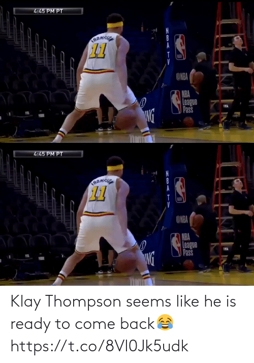 Back: Klay Thompson seems like he is ready to come back😂 https://t.co/8Vl0Jk5udk
