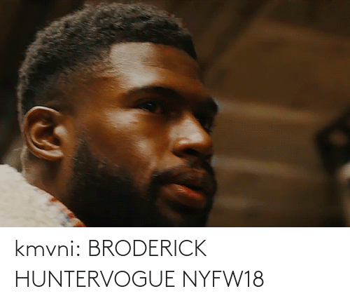 hunter: kmvni:  BRODERICK HUNTERVOGUE NYFW18