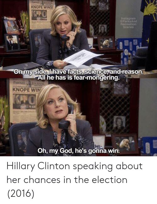 Nstagram: KNOPE WINS  nstagram  ParksARG  Recreation  Onmy Side lihave facts, science, and reason.  All he has is fear-mongering.  KNOPE WIN  Oh, my God, he's gonna win. Hillary Clinton speaking about her chances in the election (2016)