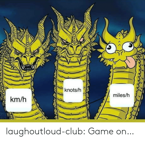 Club, Tumblr, and Blog: knots/h  miles/h  km/h  AUD laughoutloud-club:  Game on…