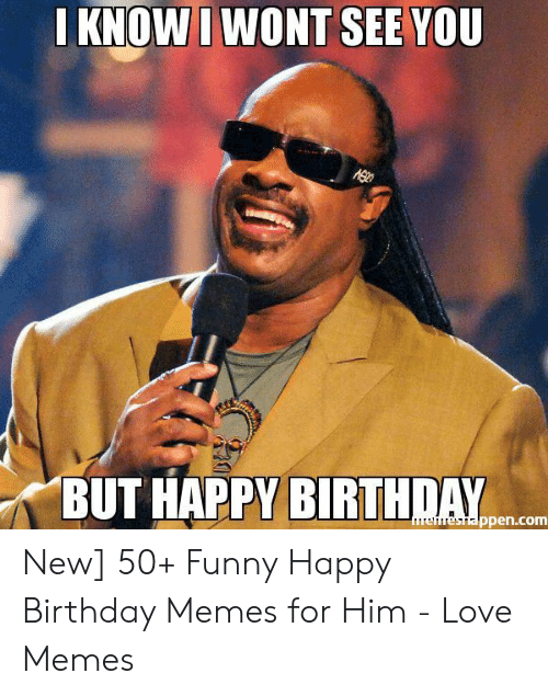 KNOWI WONT SEE YOU BUT HAPPY BIRTHDAY Ppencom New 50+ Funny Happy