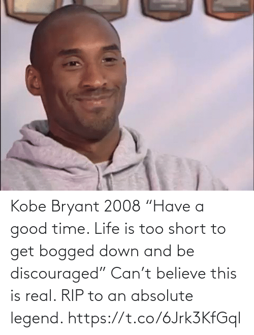 "believe: Kobe Bryant 2008 ""Have a good time. Life is too short to get bogged down and be discouraged""  Can't believe this is real. RIP to an absolute legend. https://t.co/6Jrk3KfGql"