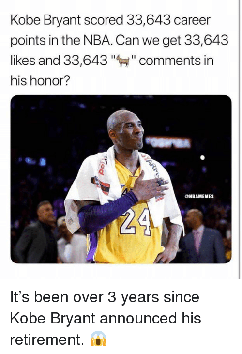 """Kobe Bryant, Nba, and Kobe: Kobe Bryant scored 33,643 career  points in the NBA. Can we get 33,643  likes and 33,643""""""""comments in  his honor?  ONBAMEMES It's been over 3 years since Kobe Bryant announced his retirement. 😱"""