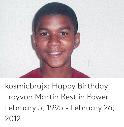 Power: kosmicbrujx: Happy Birthday Trayvon Martin Rest in Power  February 5, 1995 - February 26, 2012