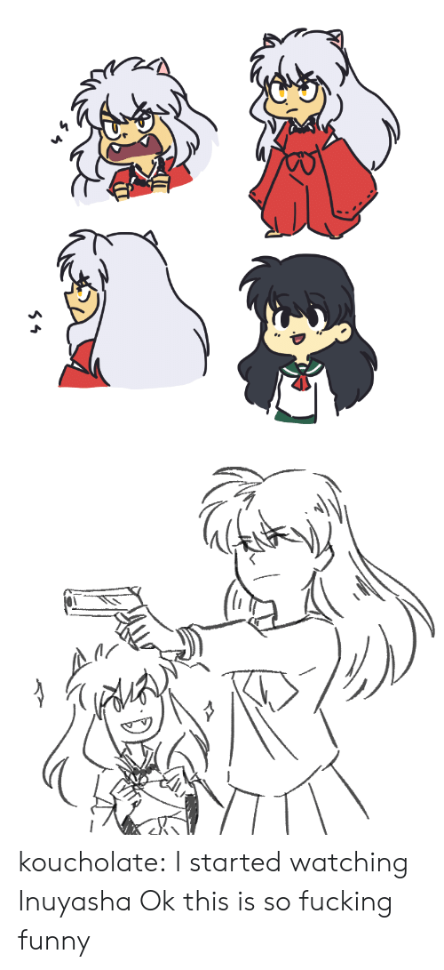 Fucking, Funny, and Target: koucholate:  I started watching Inuyasha  Ok this is so fucking funny