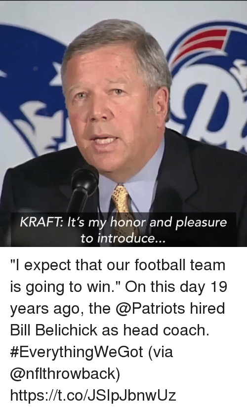 "Bill Belichick, Football, and Head: KRAFT: It's my honor and pleasure  to introduce ""I expect that our football team is going to win.""  On this day 19 years ago, the @Patriots hired Bill Belichick as head coach. #EverythingWeGot  (via @nflthrowback) https://t.co/JSIpJbnwUz"