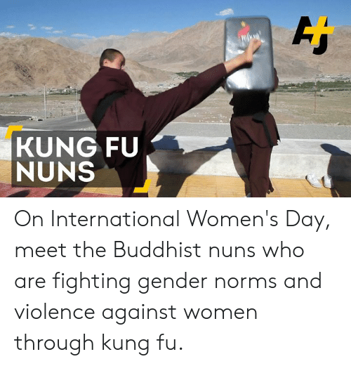 kung fu: KUNG FU  NUNS On International Women's Day, meet the Buddhist nuns who are fighting gender norms and violence against women through kung fu.