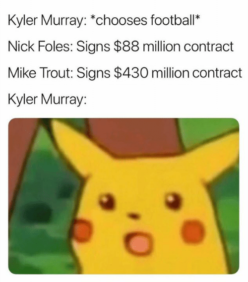 "Football, Nick, and Nick Foles: Kyler Murray: ""chooses football*  Nick Foles: Signs $88 million contract  Mike Trout: Signs $430 million contract  Kyler Murray:"
