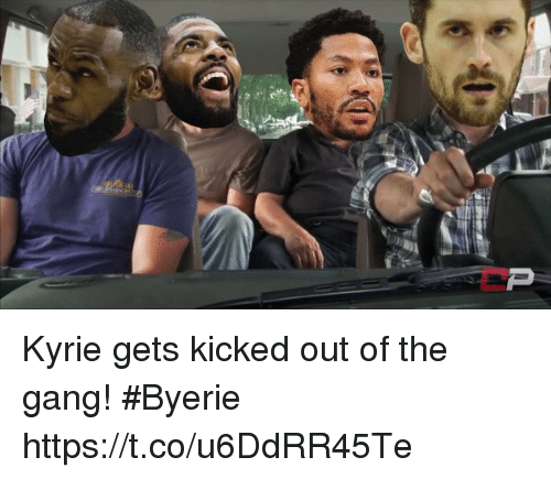 Gangly: Kyrie gets kicked out of the gang! #Byerie https://t.co/u6DdRR45Te