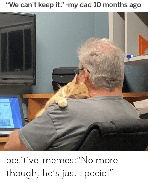 """Dad, Memes, and Target: L 95  """"We can't keep it."""" -my dad 10 months ago positive-memes:""""No more though, he's just special"""""""
