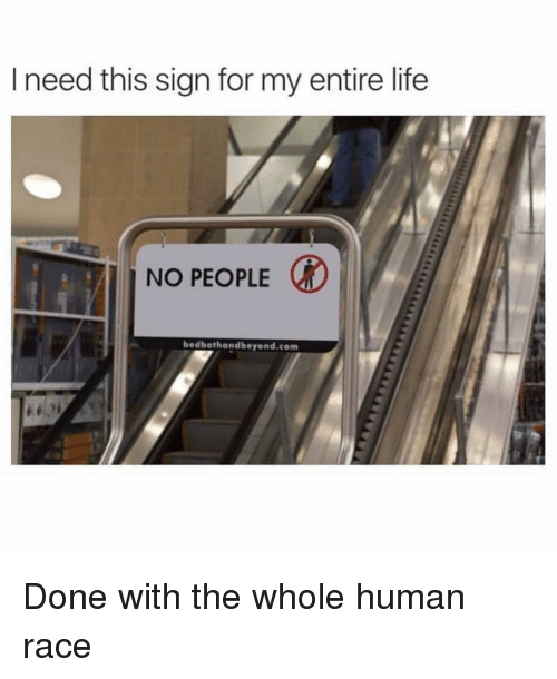 Life, Girl Memes, and Race: l need this sign for my entire life  NO PEOPLE  bedbathandbeyond.com Done with the whole human race