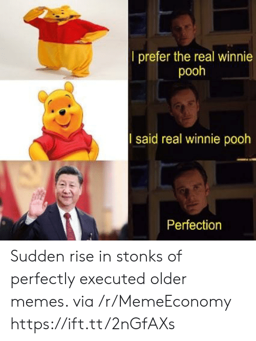 pooh: l prefer the real winnie  pooh  said real winnie pooh  Perfection Sudden rise in stonks of perfectly executed older memes. via /r/MemeEconomy https://ift.tt/2nGfAXs