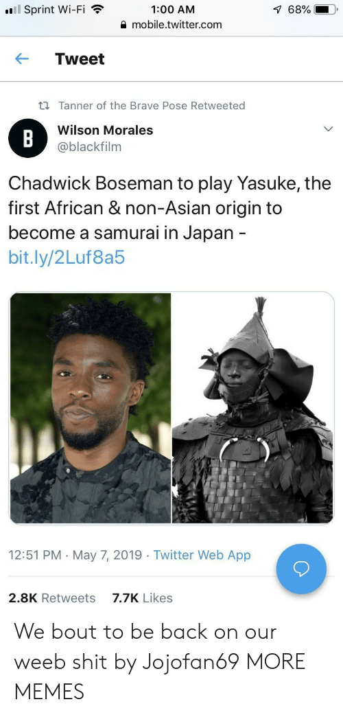 Asian, Dank, and Memes: l Sprint Wi-Fi  1:00 AM  mobile.twitter.com  68%  ← Tweet  ti Tanner of the Brave Pose Retweeted  Wilson Morales  @blackfilnm  Chadwick Boseman to play Yasuke, the  first African & non-Asian origin to  become a samurai in Japan  bit.ly/2Luf8a5  12:51 PM May 7, 2019 Twitter Web App  7.7K Likes  2.8K Retweets We bout to be back on our weeb shit by Jojofan69 MORE MEMES