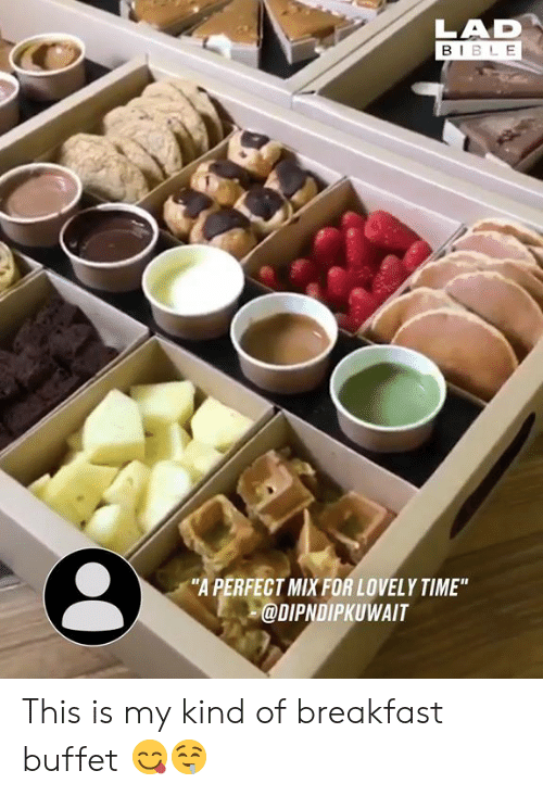 """Dank, Breakfast, and Time: LAD  BIBL E  """"A PERFECT MIXFOR LOVELY TIME""""  @DIPNDIPKUWAIT This is my kind of breakfast buffet 😋🤤"""