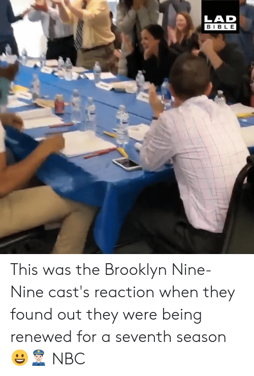 Dank, Brooklyn, and Bible: LAD  BIBLE This was the Brooklyn Nine-Nine cast's reaction when they found out they were being renewed for a seventh season 😀👮🏻  NBC