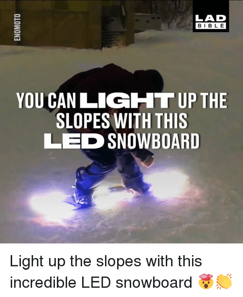 Dank, Bible, and 🤖: LAD  BIBLE  YOU CAN LIGHT UP THE  SLOPES WITH THIS  LED SNOWBOARD Light up the slopes with this incredible LED snowboard 🤯👏