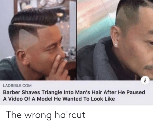 Barber, Haircut, and Hair: LADBIBLE.COM  Barber Shaves Triangle Into Man's Hair After He Paused  A Video Of A Model He Wanted To Look Like The wrong haircut