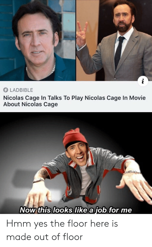 Talks: LADBIBLE  Nicolas Cage In Talks To Play Nicolas Cage In Movie  About Nicolas Cage  Now this looks like a job for me Hmm yes the floor here is made out of floor