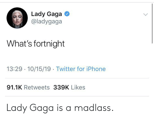 Iphone, Lady Gaga, and Twitter: Lady Gaga  @ladygaga  What's fortnight  13:29 10/15/19 Twitter for iPhone  91.1K Retweets 339K Likes Lady Gaga is a madlass.