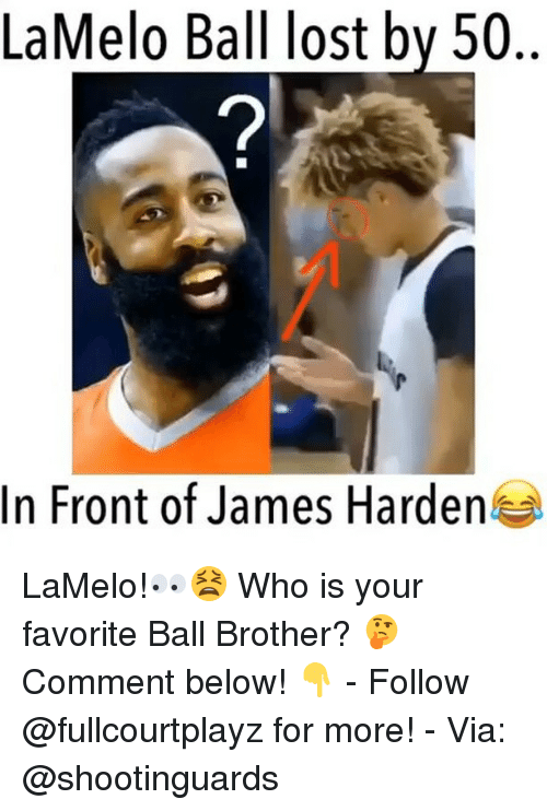 Jamesness: LaMelo Ball lost bv 50  2  In Front of James Harden LaMelo!👀😫 Who is your favorite Ball Brother? 🤔 Comment below! 👇 - Follow @fullcourtplayz for more! - Via: @shootinguards
