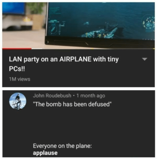 """lan: LAN party on an AIRPLANE with tiny  PCs!!  1M views  John Roudebush 1 month ago  """"The bomb has been defused""""  Everyone on the plane:  applause"""