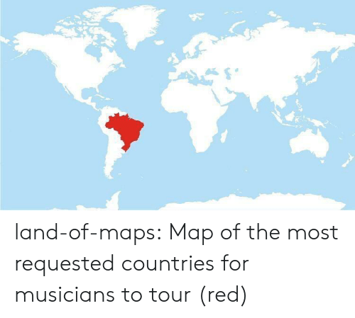 musicians: land-of-maps: Map of the most requested countries for musicians to tour (red)
