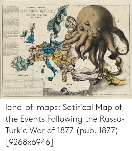 Maps: land-of-maps:  Satirical Map of the Events Following the Russo-Turkic War of 1877 (pub. 1877) [9268x6946]