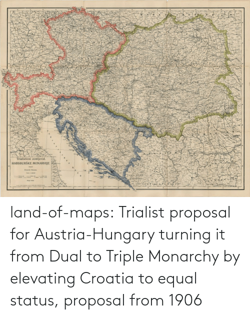 Equal: land-of-maps:  Trialist proposal for Austria-Hungary turning it from Dual to Triple Monarchy by elevating Croatia to equal status, proposal from 1906