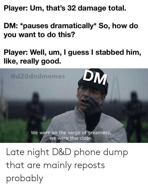 Phone: Late night D&D phone dump that are mainly reposts probably