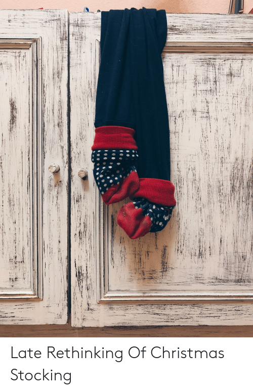 Christmas, Christmas Stocking, and  Late: Late Rethinking Of Christmas Stocking