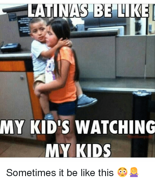 Be Like, Memes, and Kids: LATINAS BE LIKE  MY KID'S WATCHING  MY KIDS Sometimes it be like this 😳🤷‍♀️