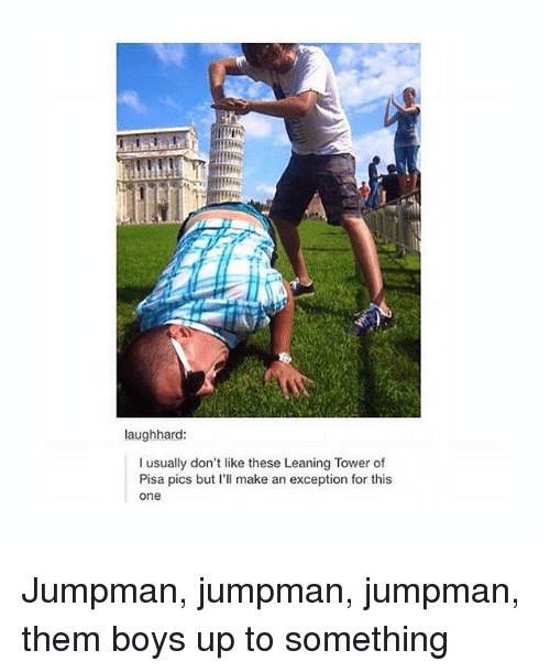 leaning tower: laughhard  I usually don't like these Leaning Tower of  Pisa pics but I'll make an exception for this  One Jumpman, jumpman, jumpman, them boys up to something