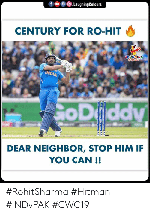 India, Indianpeoplefacebook, and Hitman: /LaughingColours  f  CENTURY FOR RO-HIT  LAUGHING  Colears  INDIA  App  CoDiddy  DEAR NEIGHBOR, STOP HIM IF  YOU CAN!! #RohitSharma #Hitman #INDvPAK #CWC19