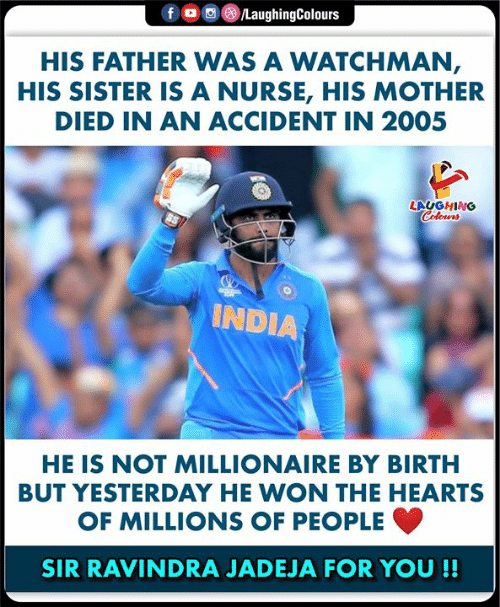 Hearts, India, and Indianpeoplefacebook: LaughingColours  f  HIS FATHER VWAS A WATCHMAN,  HIS SISTER IS A NURSE, HIS MOTHER  DIED IN AN ACCIDENT IN 2005  LAUGHING  Colours  INDIA  HE IS NOT MILLIONAIRE BY BIRTH  BUT YESTERDAY HE WON THE HEARTS  OF MILLIONS OF PEOPLE  SIR RAVINDRA JADEJA FOR YOU !!
