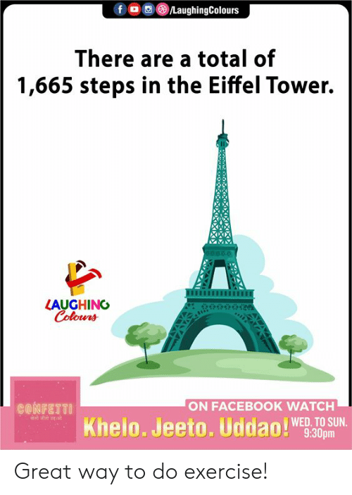 tower: LaughingColours  f  There are a total of  1,665 steps in the Eiffel Tower.  LAUGHING  Colours  ON FACEBOOK WATCH  CONFETTI  Khelo. Jeeto. Uddao!  WED. TO SUN.  9:30pm Great way to do exercise!