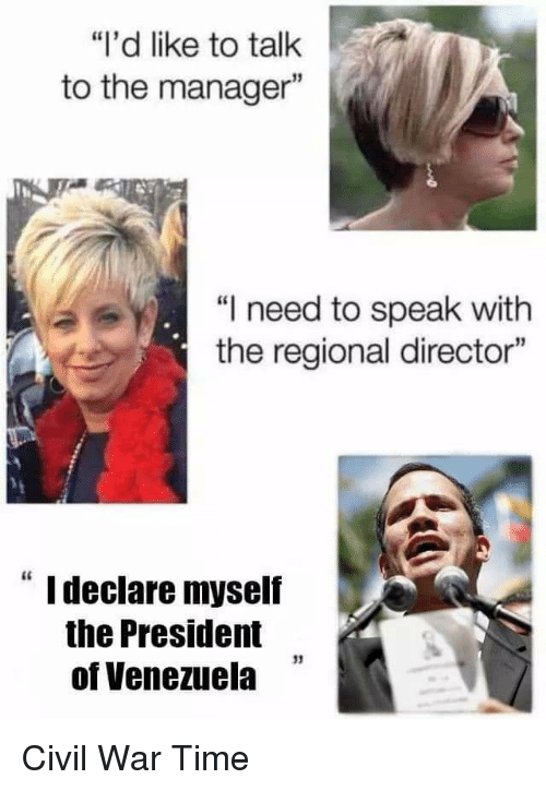 """Reddit, Civil War, and Time: """"l'd like to talk  to the manager""""  """"I need to speak with  the regional director""""  """" I declare myself  the President  of Venezuela  13  . Civil War Time"""