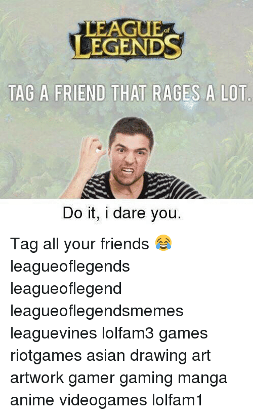 mangas: LEAGUE  EGENDS  TAG A FRIEND THAT RAGES A LOT  Do it, i dare you. Tag all your friends 😂 leagueoflegends leagueoflegend leagueoflegendsmemes leaguevines lolfam3 games riotgames asian drawing art artwork gamer gaming manga anime videogames lolfam1