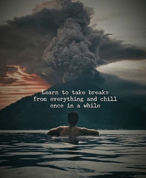 Chill, _______ and Chill, and Once: Learn to take breaks  from everything and chill  once in a while
