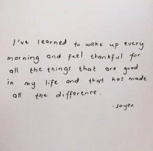Life, All The, and All the Things: learned to wake up eve  l've  morning and feel thantful for  ood  all  the things that  ar e  y life and  the difference .  in  has made  thad  all  Joyen
