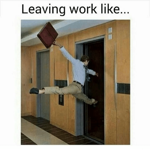 Work, Girl Memes, and Like: Leaving work like..